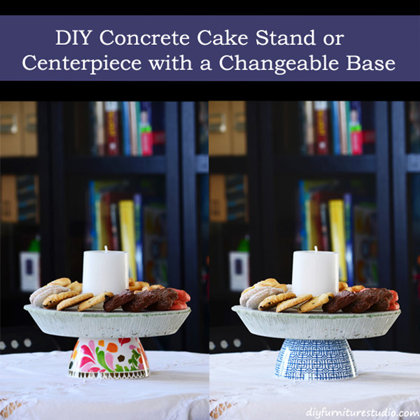 Diy Concrete Cake Stand Or Centerpiece With A Changeable Base Diy
